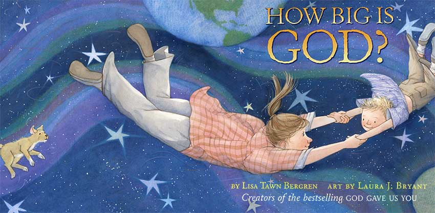 How Big is God? by Laura J. Bryant